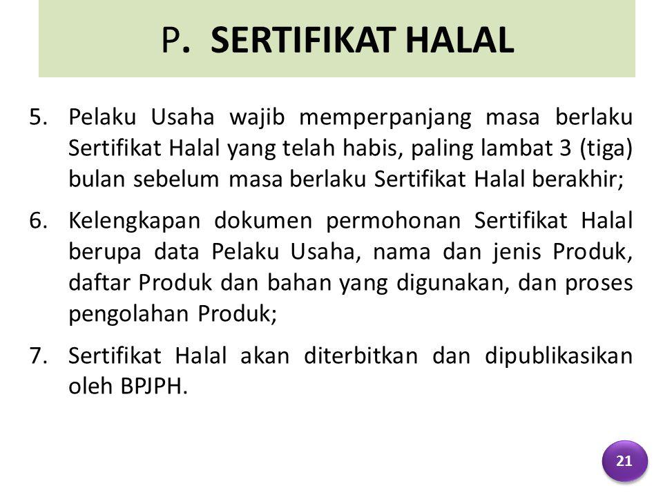 P. SERTIFIKAT HALAL 5.Pelaku Usaha wajib memperpanjang masa berlaku Sertifikat Halal yang telah habis, paling lambat 3 (tiga) bulan sebelum masa berla