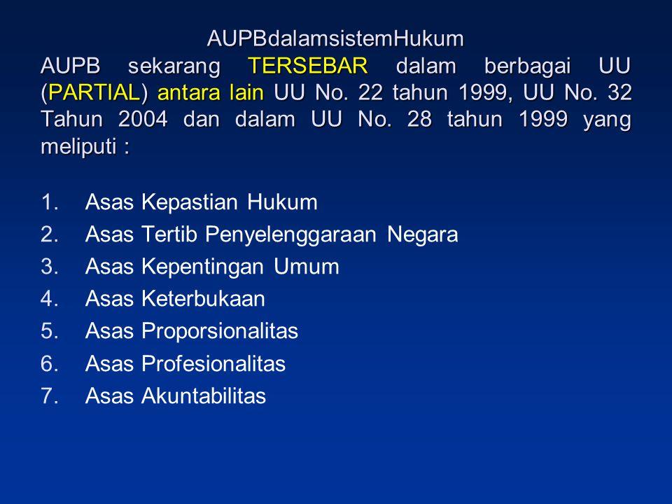AUPBdalamsistemHukum AUPB sekarang TERSEBAR dalam berbagai UU (PARTIAL) antara lain UU No. 22 tahun 1999, UU No. 32 Tahun 2004 dan dalam UU No. 28 tah