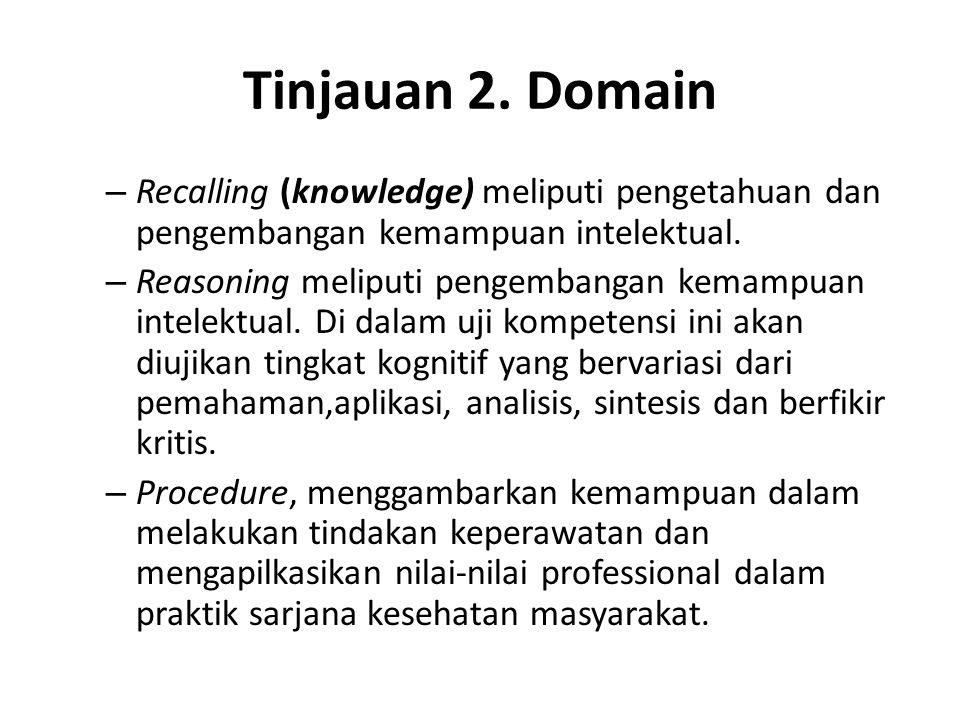 Tinjauan 2. Domain – Recalling (knowledge) meliputi pengetahuan dan pengembangan kemampuan intelektual. – Reasoning meliputi pengembangan kemampuan in
