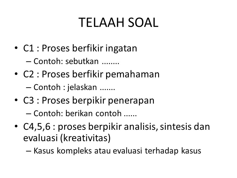 TELAAH SOAL C1 : Proses berfikir ingatan – Contoh: sebutkan........