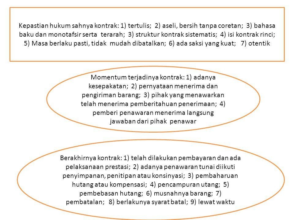 Kepastian hukum sahnya kontrak: 1) tertulis; 2) aseli, bersih tanpa coretan; 3) bahasa baku dan monotafsir serta terarah; 3) struktur kontrak sistemat
