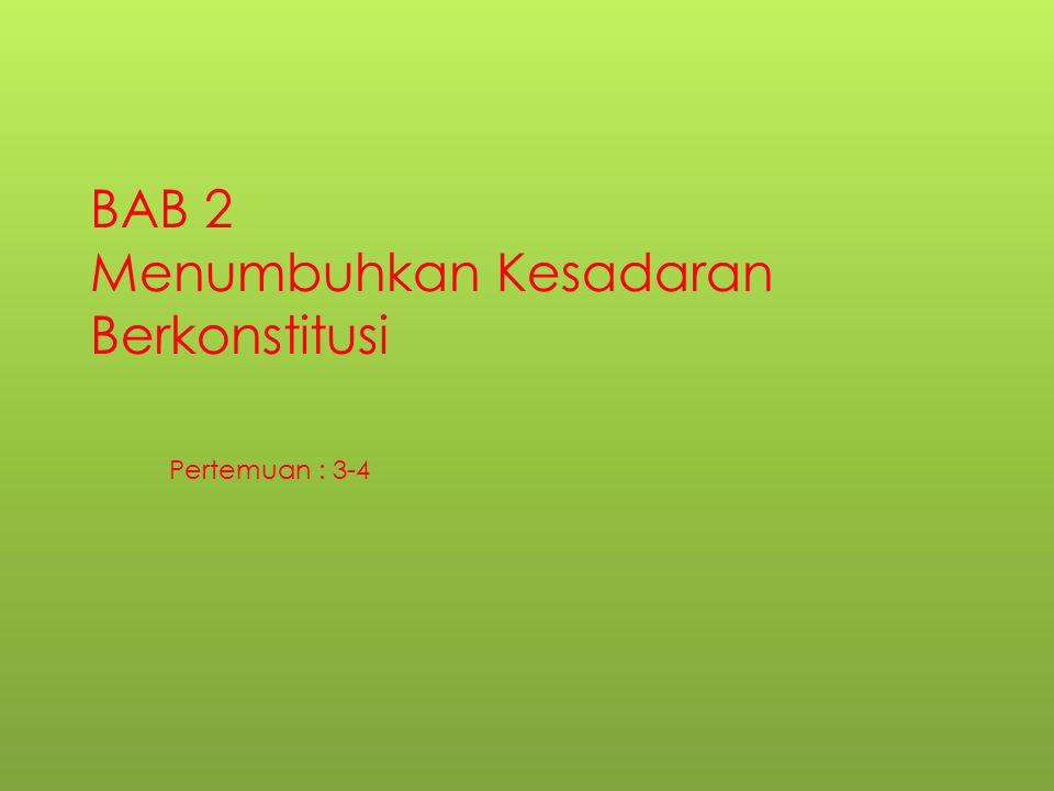 BAB 2 Menumbuhkan Kesadaran Berkonstitusi Pertemuan : 3-4