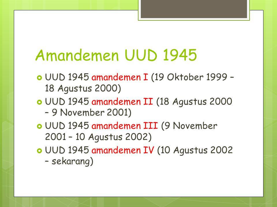 Amandemen UUD 1945  UUD 1945 amandemen I (19 Oktober 1999 – 18 Agustus 2000)  UUD 1945 amandemen II (18 Agustus 2000 – 9 November 2001)  UUD 1945 a