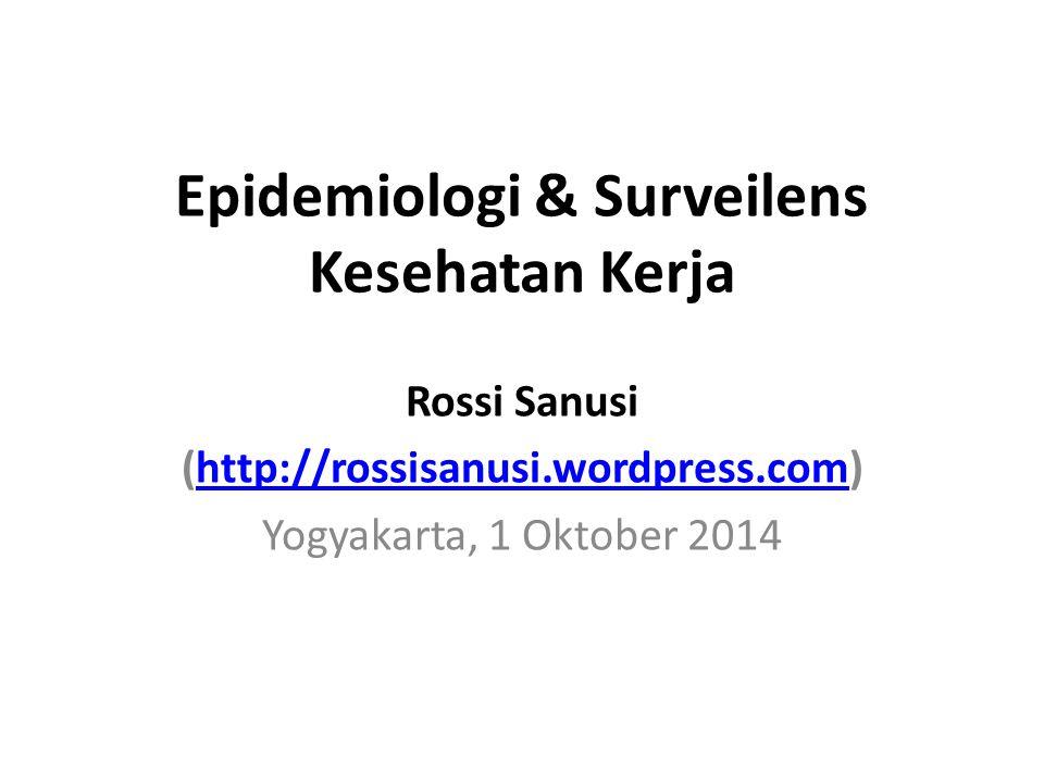 Epidemiologi & Surveilens Kesehatan Kerja Rossi Sanusi (http://rossisanusi.wordpress.com)http://rossisanusi.wordpress.com Yogyakarta, 1 Oktober 2014