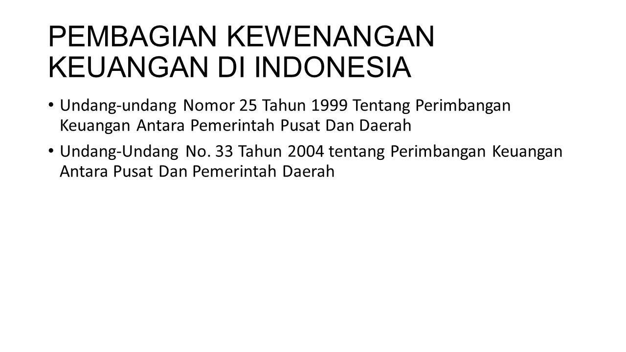 PEMBAGIAN KEWENANGAN KEUANGAN DI INDONESIA Undang-undang Nomor 25 Tahun 1999 Tentang Perimbangan Keuangan Antara Pemerintah Pusat Dan Daerah Undang-Un