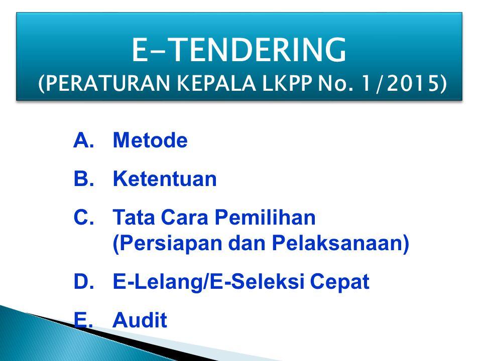 A.Metode B.Ketentuan C.Tata Cara Pemilihan (Persiapan dan Pelaksanaan) D.E-Lelang/E-Seleksi Cepat E.Audit E-TENDERING (PERATURAN KEPALA LKPP No. 1/201