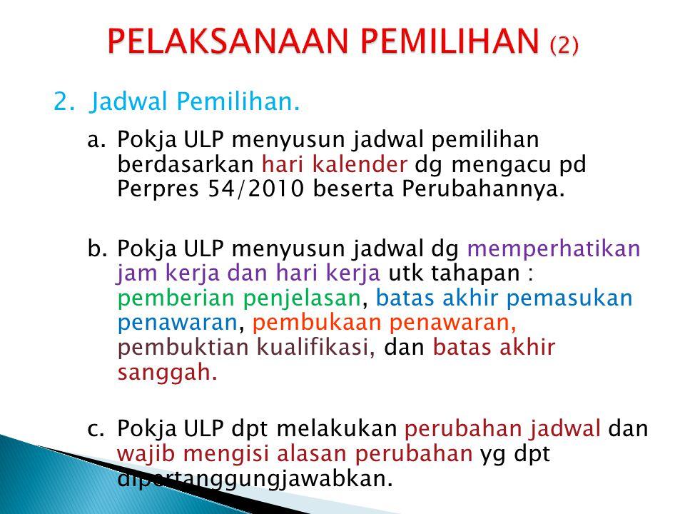 2.Jadwal Pemilihan. a.Pokja ULP menyusun jadwal pemilihan berdasarkan hari kalender dg mengacu pd Perpres 54/2010 beserta Perubahannya. b.Pokja ULP me