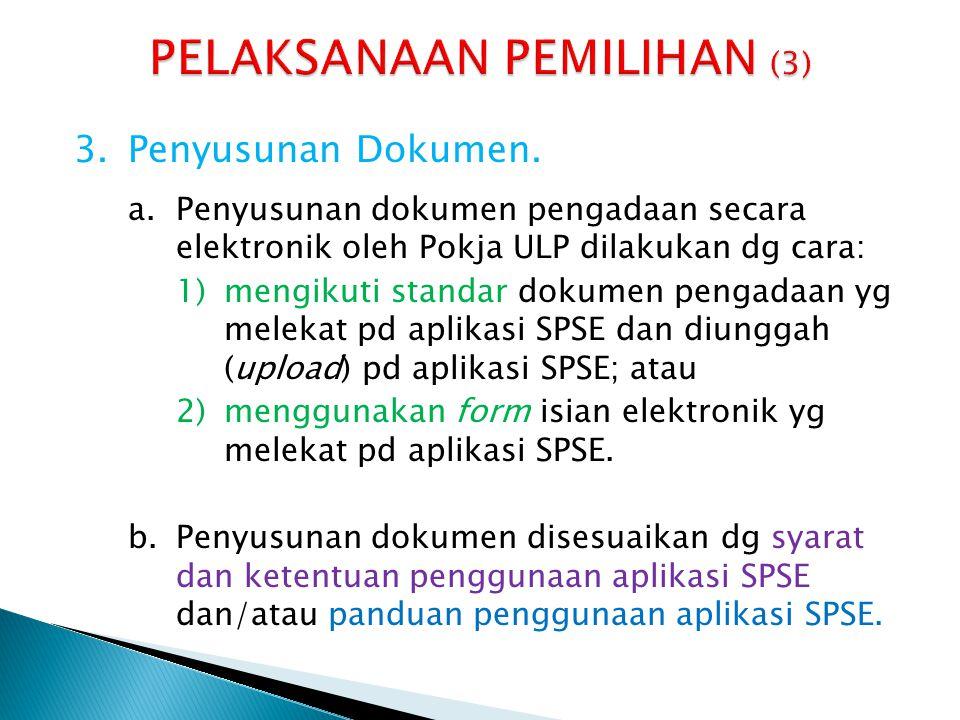 3.Penyusunan Dokumen. a.Penyusunan dokumen pengadaan secara elektronik oleh Pokja ULP dilakukan dg cara: 1)mengikuti standar dokumen pengadaan yg mele