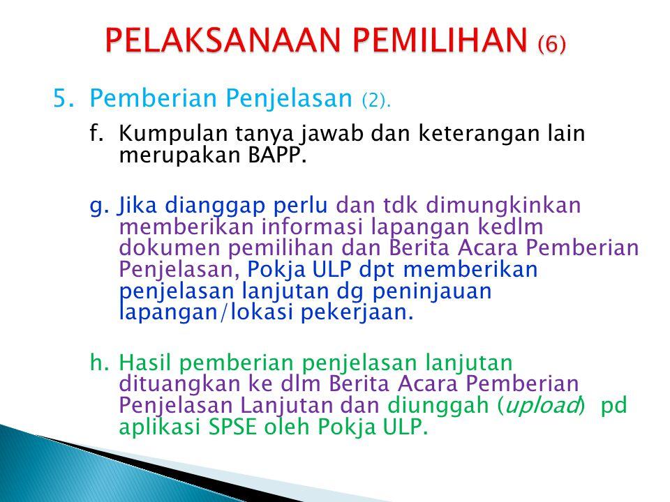 5.Pemberian Penjelasan (2). f.Kumpulan tanya jawab dan keterangan lain merupakan BAPP. g.Jika dianggap perlu dan tdk dimungkinkan memberikan informasi