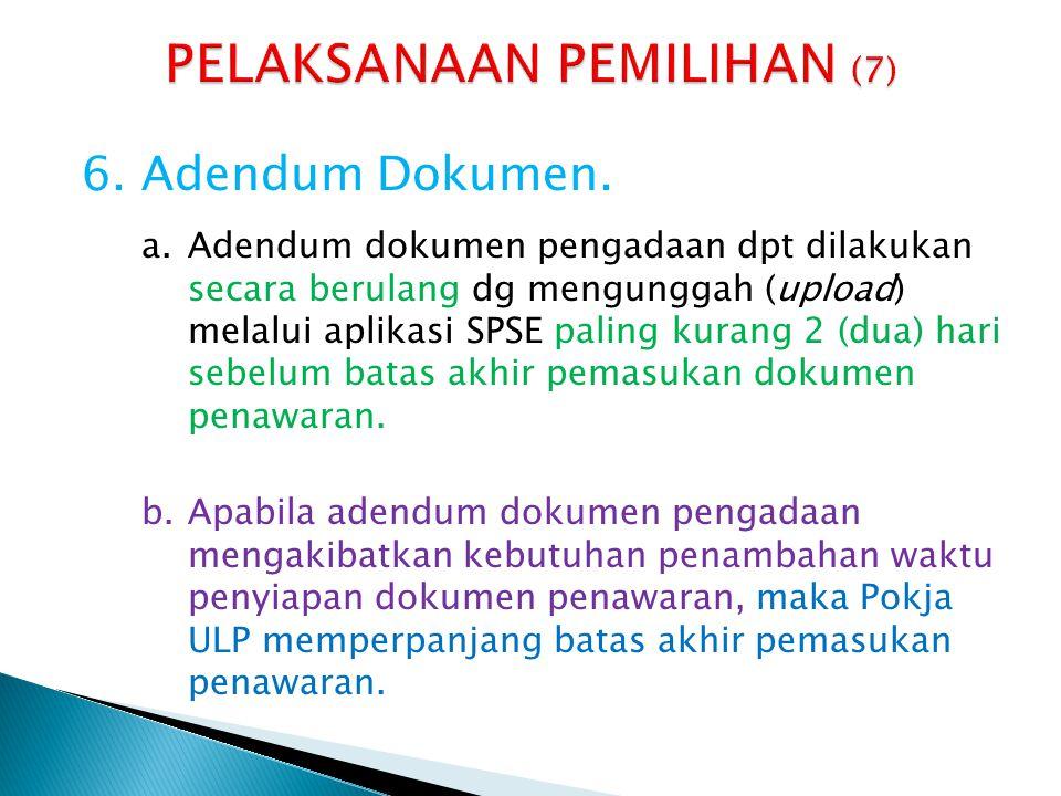 6.Adendum Dokumen. a.Adendum dokumen pengadaan dpt dilakukan secara berulang dg mengunggah (upload) melalui aplikasi SPSE paling kurang 2 (dua) hari s