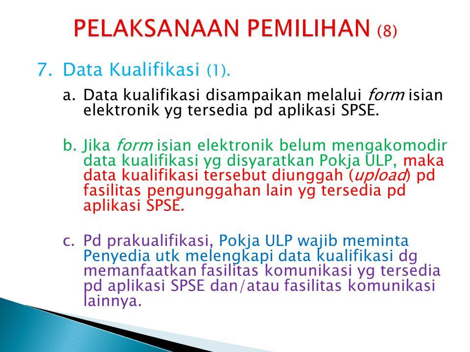 7.Data Kualifikasi (1). a.Data kualifikasi disampaikan melalui form isian elektronik yg tersedia pd aplikasi SPSE. b.Jika form isian elektronik belum