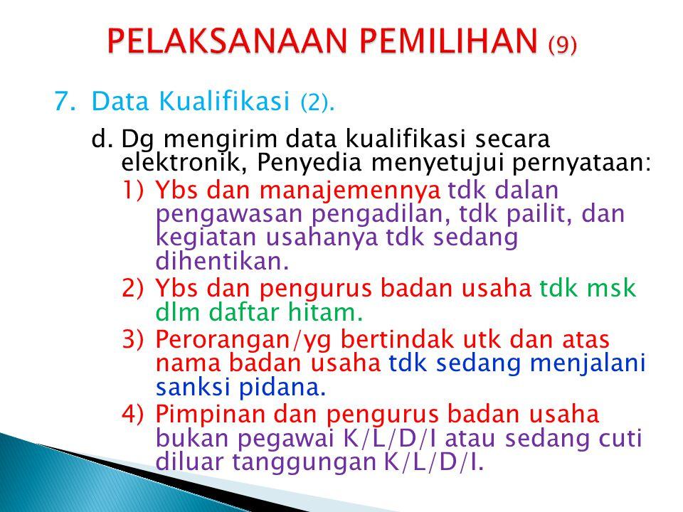 7.Data Kualifikasi (2). d.Dg mengirim data kualifikasi secara elektronik, Penyedia menyetujui pernyataan: 1)Ybs dan manajemennya tdk dalan pengawasan