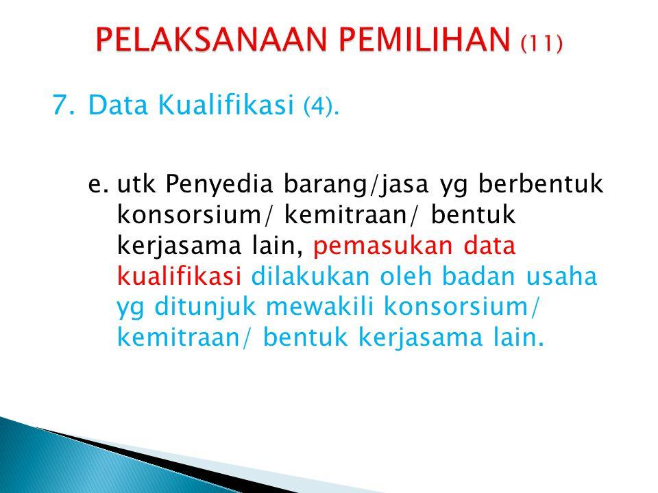7.Data Kualifikasi (4). e.utk Penyedia barang/jasa yg berbentuk konsorsium/ kemitraan/ bentuk kerjasama lain, pemasukan data kualifikasi dilakukan ole