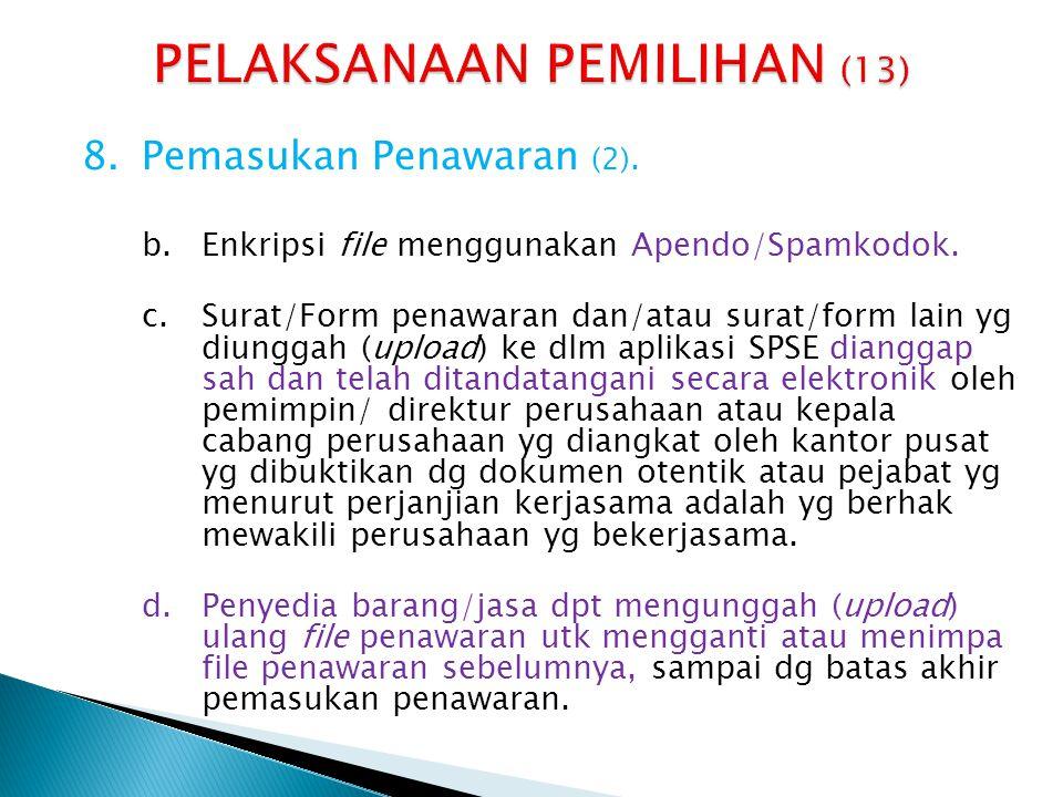 8.Pemasukan Penawaran (2). b.Enkripsi file menggunakan Apendo/Spamkodok. c.Surat/Form penawaran dan/atau surat/form lain yg diunggah (upload) ke dlm a
