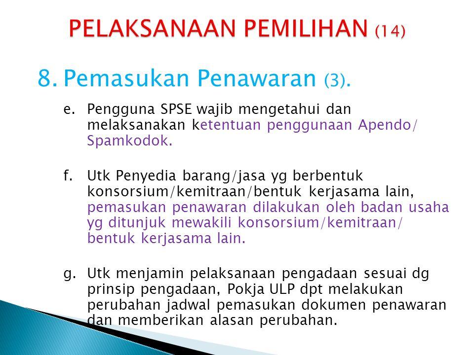 8.Pemasukan Penawaran (3). e.Pengguna SPSE wajib mengetahui dan melaksanakan ketentuan penggunaan Apendo/ Spamkodok. f.Utk Penyedia barang/jasa yg ber