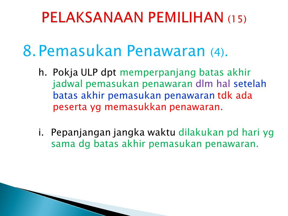 8.Pemasukan Penawaran (4). h.Pokja ULP dpt memperpanjang batas akhir jadwal pemasukan penawaran dlm hal setelah batas akhir pemasukan penawaran tdk ad