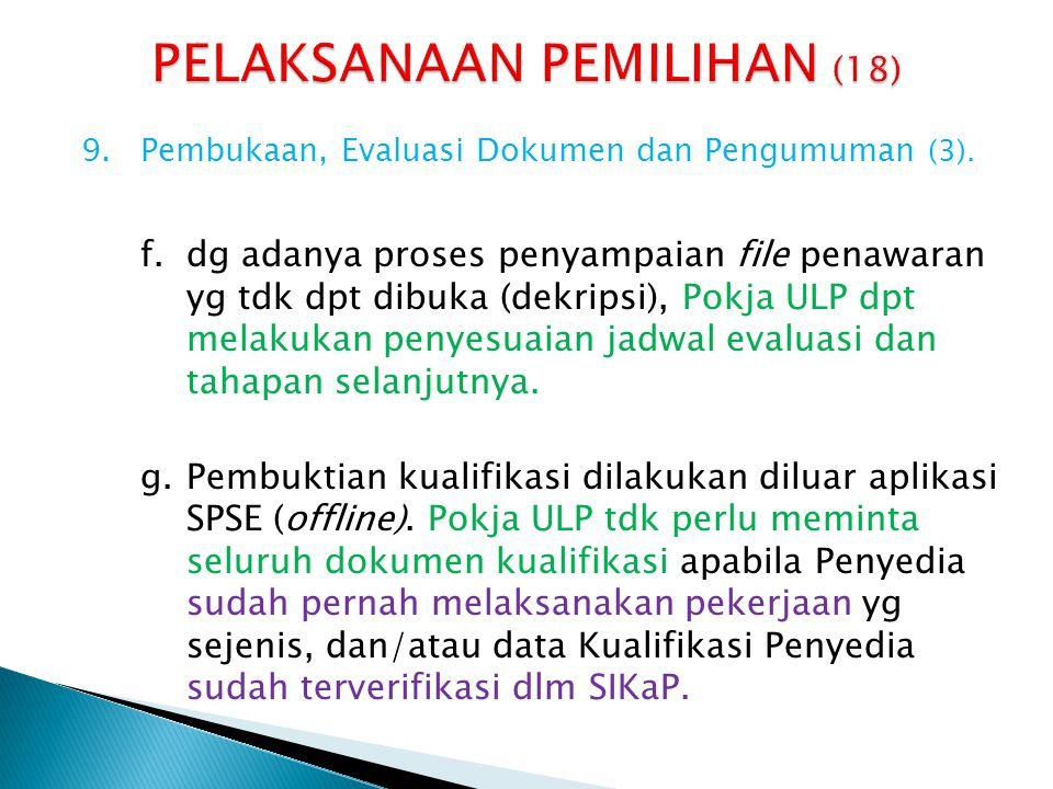 9.Pembukaan, Evaluasi Dokumen dan Pengumuman (3). f.dg adanya proses penyampaian file penawaran yg tdk dpt dibuka (dekripsi), Pokja ULP dpt melakukan