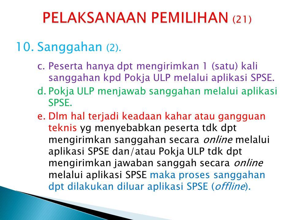 10.Sanggahan (2). c.Peserta hanya dpt mengirimkan 1 (satu) kali sanggahan kpd Pokja ULP melalui aplikasi SPSE. d.Pokja ULP menjawab sanggahan melalui