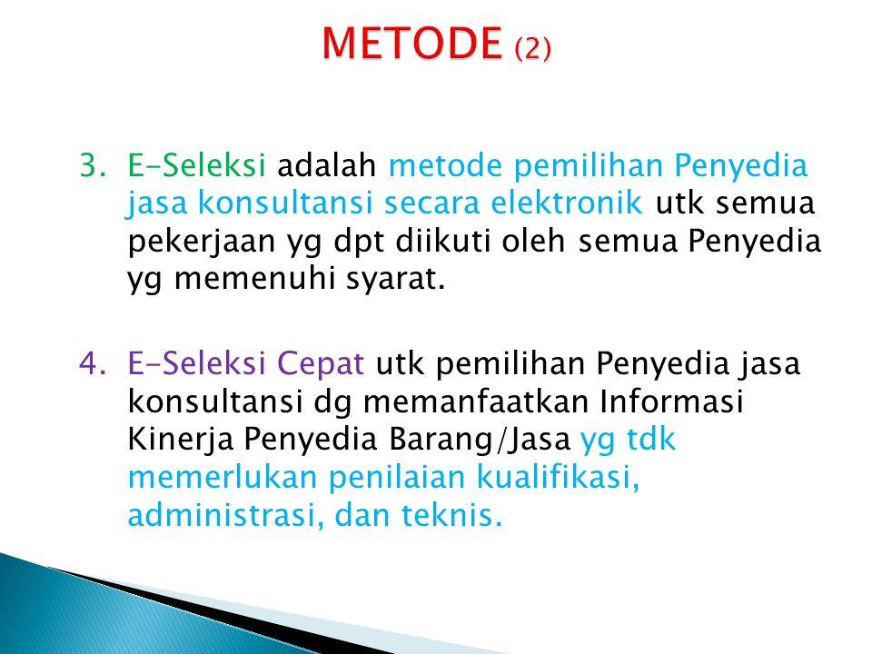 3.E-Seleksi adalah metode pemilihan Penyedia jasa konsultansi secara elektronik utk semua pekerjaan yg dpt diikuti oleh semua Penyedia yg memenuhi sya