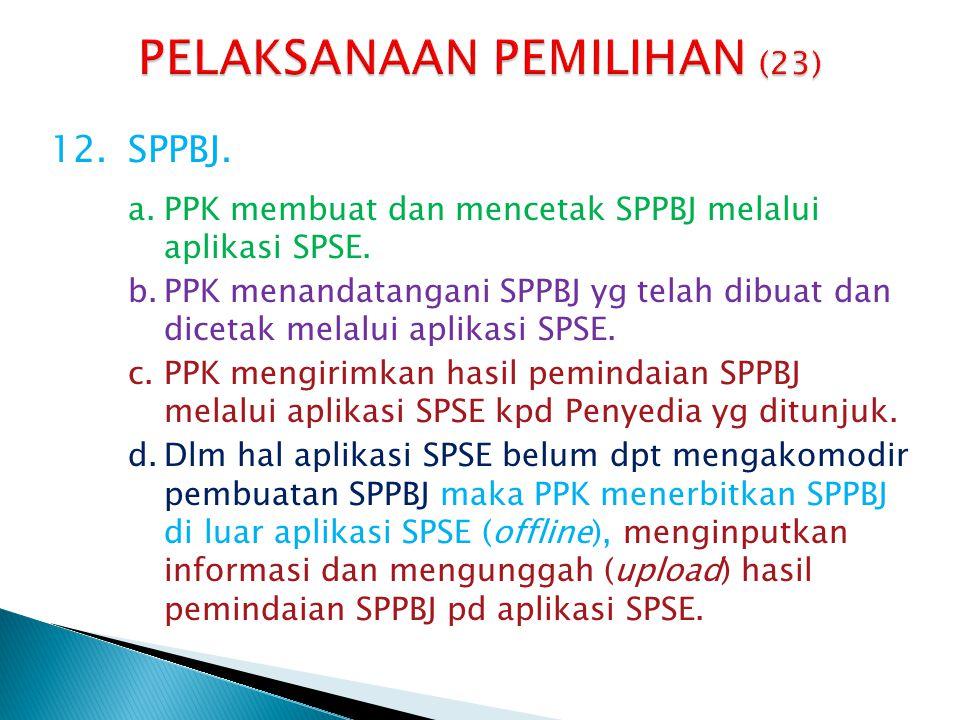 12.SPPBJ. a.PPK membuat dan mencetak SPPBJ melalui aplikasi SPSE. b.PPK menandatangani SPPBJ yg telah dibuat dan dicetak melalui aplikasi SPSE. c.PPK