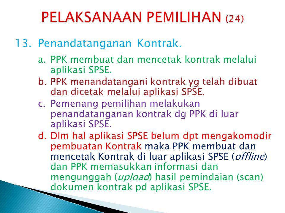 13.Penandatanganan Kontrak. a.PPK membuat dan mencetak kontrak melalui aplikasi SPSE. b.PPK menandatangani kontrak yg telah dibuat dan dicetak melalui