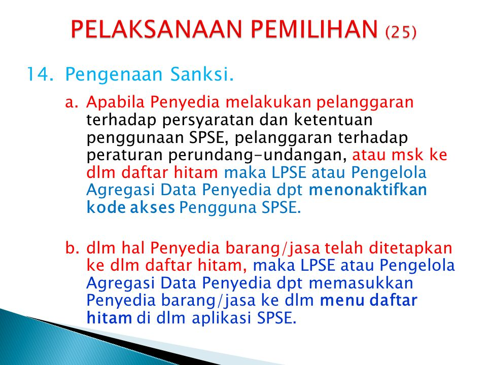 14.Pengenaan Sanksi. a.Apabila Penyedia melakukan pelanggaran terhadap persyaratan dan ketentuan penggunaan SPSE, pelanggaran terhadap peraturan perun