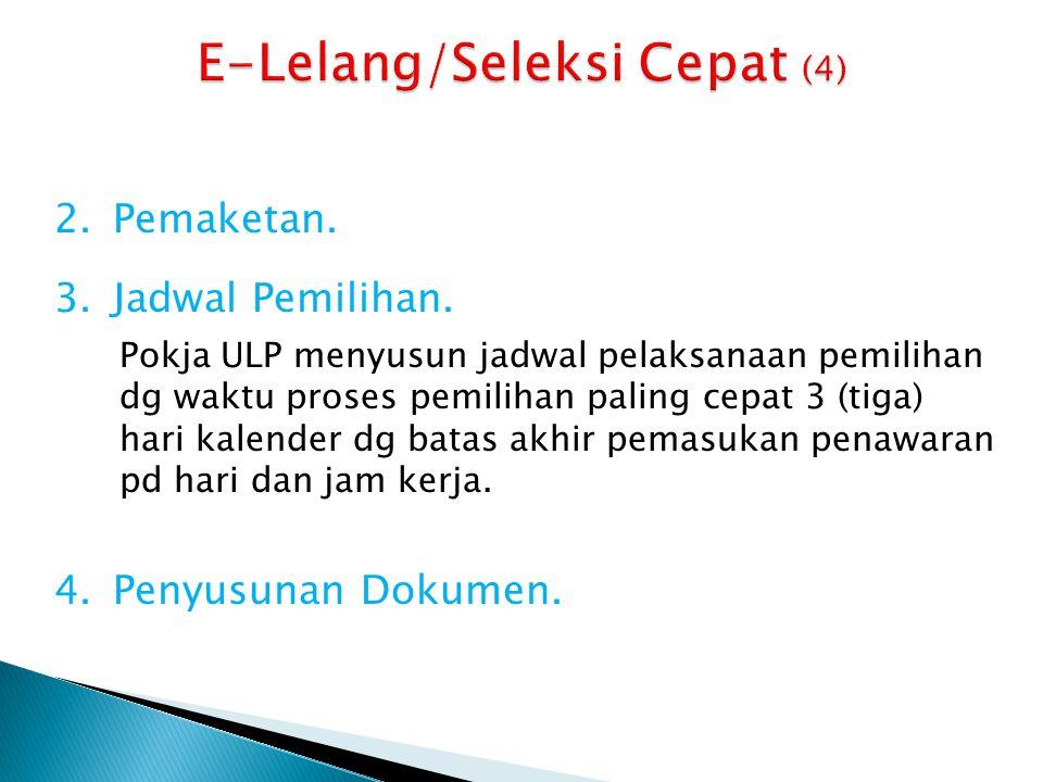 2.Pemaketan. 3.Jadwal Pemilihan. Pokja ULP menyusun jadwal pelaksanaan pemilihan dg waktu proses pemilihan paling cepat 3 (tiga) hari kalender dg bata