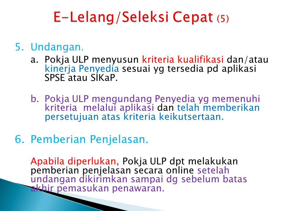 5.Undangan. a.Pokja ULP menyusun kriteria kualifikasi dan/atau kinerja Penyedia sesuai yg tersedia pd aplikasi SPSE atau SIKaP. b.Pokja ULP mengundang