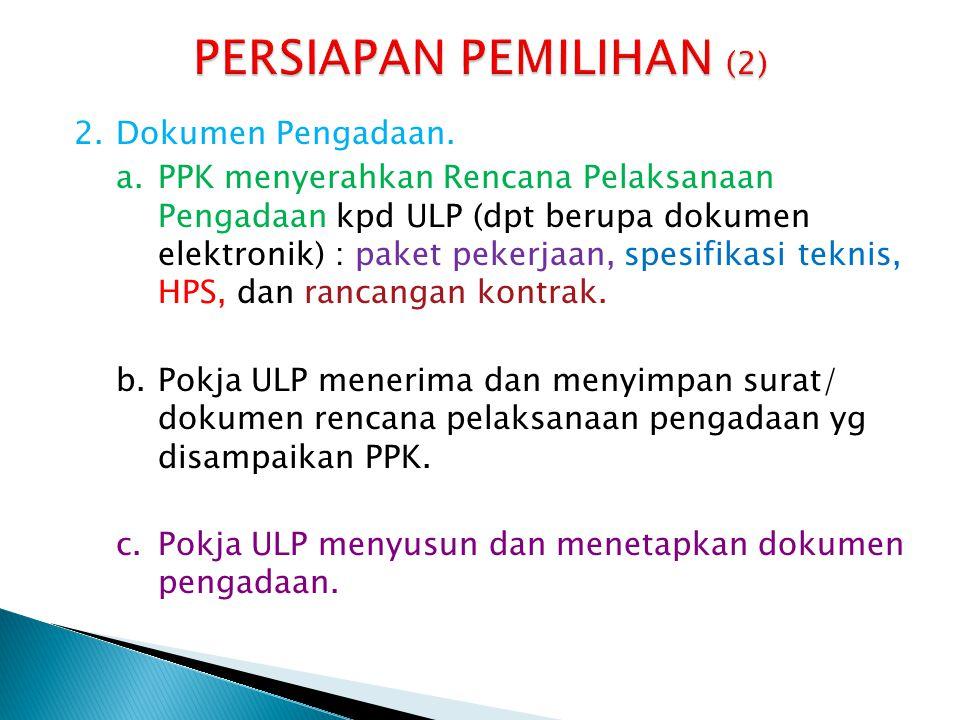 2.Dokumen Pengadaan. a.PPK menyerahkan Rencana Pelaksanaan Pengadaan kpd ULP (dpt berupa dokumen elektronik) : paket pekerjaan, spesifikasi teknis, HP