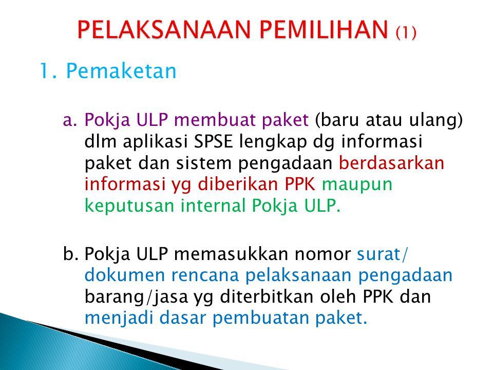 1.Pemaketan a.Pokja ULP membuat paket (baru atau ulang) dlm aplikasi SPSE lengkap dg informasi paket dan sistem pengadaan berdasarkan informasi yg dib