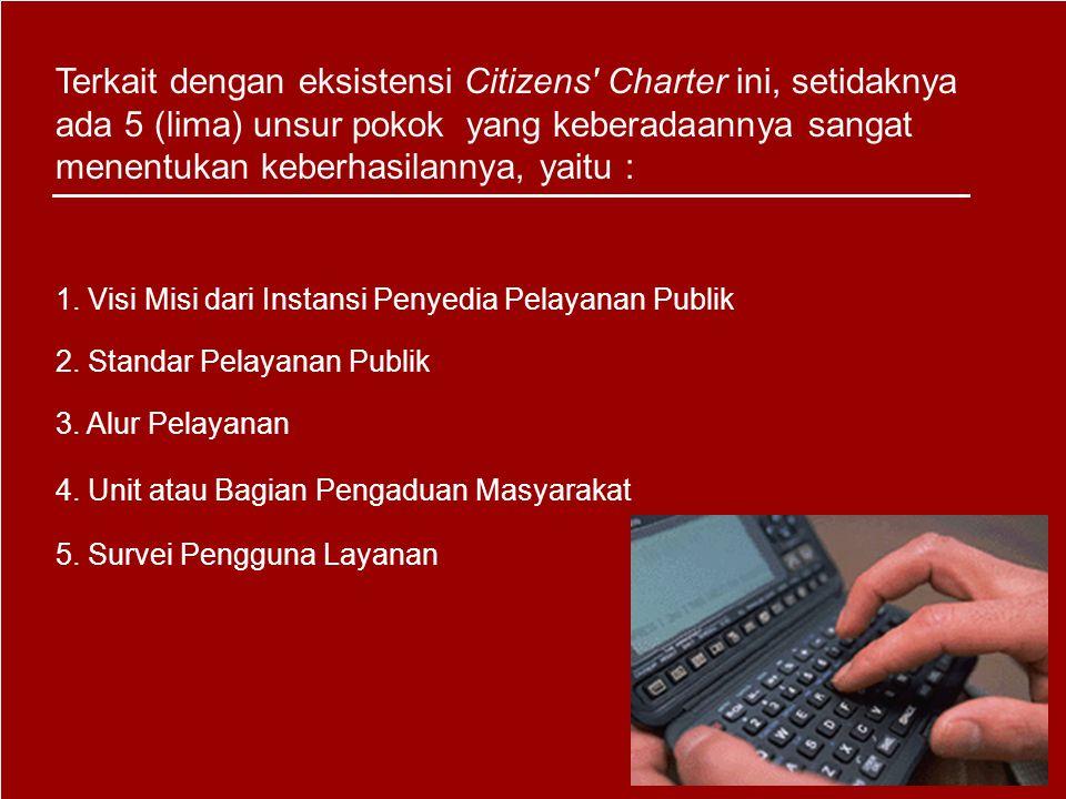 Perbedaan Citizen s Charter (CC) dengan Pelayanan Konvensional Pelayanan KonvensionalCitizen Charter Dirumuskan secara sepihak oleh pemerintah dan bersifat tertutup serta sebagai pedoman bagi penyelenggara pelayanan Dirumuskan sebagai sebuah kesepakatan bersama yang bersifat terbuka Sebagai alat kontrol pemerintahSebagai instrumen publik untuk mengontrol jalannya penyelenggaraan pelayanan Prosedur pelayanan yang cenderung mengatur kewajiban pengguna layanan dan mengabaikan haknya Mengatur hak serta hak penyedia dan pengguna layanan secara seimbang Pelayanan publik menjadi urusan dan tanggung jawab pemerintah Pelayanan publik menjadi urusan dan tanggung jawab bersama antara pemerintah dan warga masyarakat