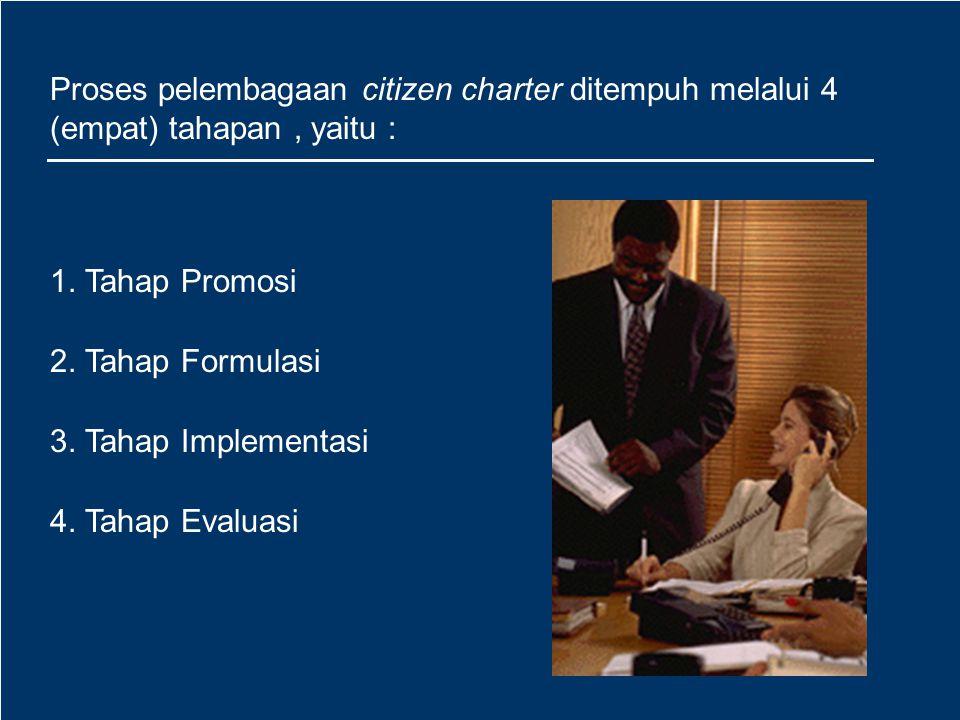 Agar citizen s charter sebagai pendekatan yang baru dalam pelayanan publik dapat diimplementasikan, maka diperlukan adanya proses pelembagaan karena tata cara, prosedur dan nilai-nilai yang digunakan sangat berbeda dengan pelayanan publik yang selama ini