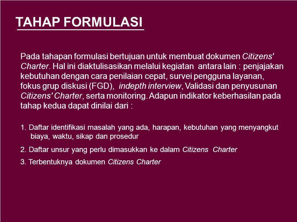 TAHAP PROMOSI Pada tahapan ini bertujuan untuk memberikan pemahaman lebih lanjut tentang Citizens Charter serta membangun kesepakatan dengan pengguna jasa pelayanan/penyedia layanan dan stakeholders lainnya mengenai perlunya Citizens Charter dilembagakan.