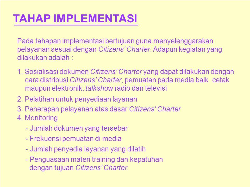 TAHAP FORMULASI Pada tahapan formulasi bertujuan untuk membuat dokumen Citizens' Charter. Hal ini diaktulisasikan melalui kegiatan antara lain : penja