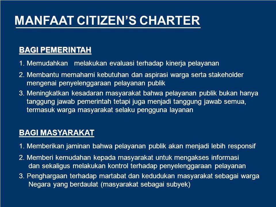 TAHAP EVALUASI Evaluasi bertujuan untuk mengidentifikaasikan pengalaman yang dapat dipetik dari penerapan Citizens Charter dan menilai manfaat pelembagaan Citizens Charter bagi perbaikan pelayanan.