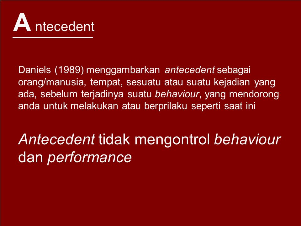 PENDEKATAN DAN MODEL PERUBAHAN TINGKAT LAKU ABC 3 (tiga) elemen tingkah laku ABC A ntecedent B ehaviour C onsequencese Kejadian SEBELUM perilaku berlangsung Kejadian SAAT perilaku berlangsung Kejadian SETELAH perilaku berlangsung