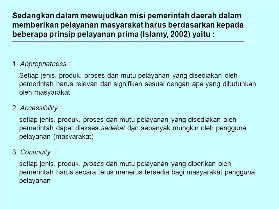 Dalam kerangka otonomi daerah dan untuk mewujudkan visi Good Governance maka prinsip pelayanan publik mencakup : 1.