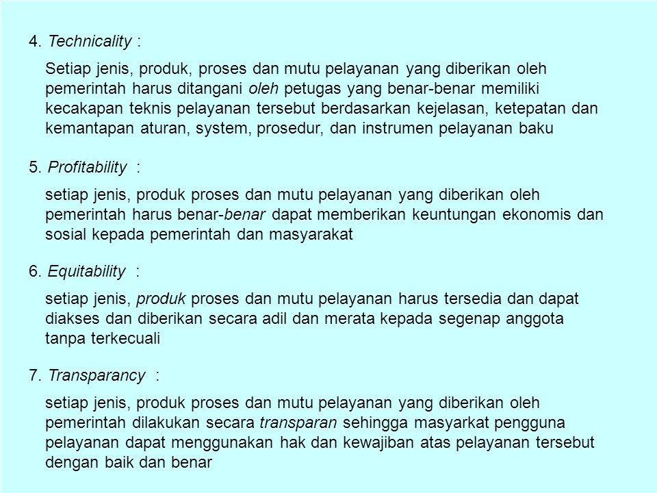 Sedangkan dalam mewujudkan misi pemerintah daerah dalam memberikan pelayanan masyarakat harus berdasarkan kepada beberapa prinsip pelayanan prima (Islamy, 2002) yaitu : 1.