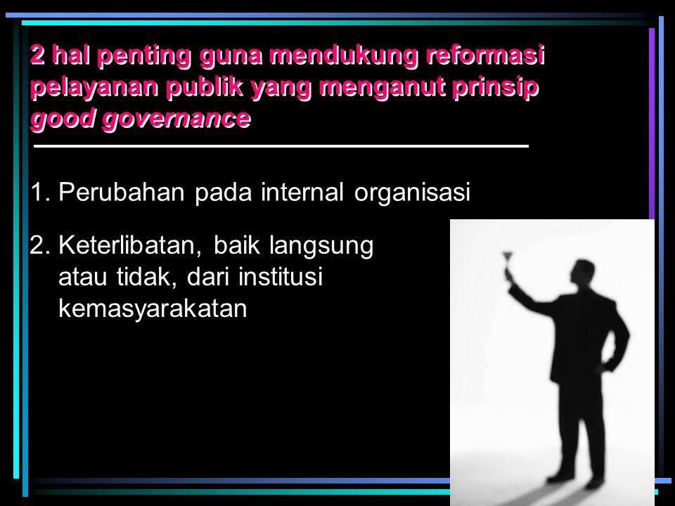 Untuk dapat meningkatkan pelayanan kepada publik dalam kerangka reformasi, banyak ditentukan oleh sejauhmana pemerintah dapat menyusun sebuah legislasi yang kemudian dapat diterjemahkan dengan tepat oleh para manager publik dalam bentuk perubahan struktur organisasi maupun perubahan bentuk-bentuk layanan Isu-isu desentralisasi juga harus mendapat perhatian khusus, karena desentralisasi akan identik dengan pengurangan anggaran dari pemerintah pusat Setiap aktivitas birokrasi untuk melakukan pelayanan terhadap publik seharusnya mampu untuk menjual 'performa' profesionalitas pelayanan yang benar-benar dapat memuaskan publik