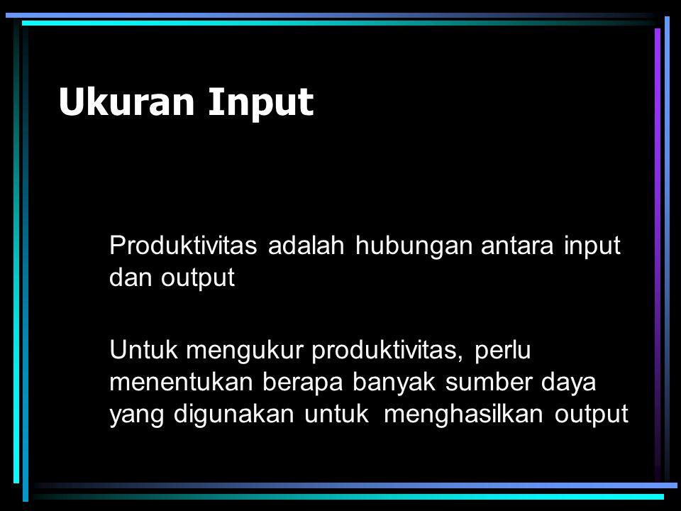 Ukuran Kuantitas Output Dalam membentuk sebuah sistem untuk mengukur kuantitas output, keputusan seringkali mengarah pada bagaimana untuk menghitung u