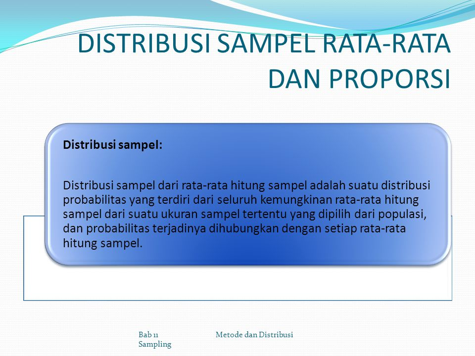 DISTRIBUSI SAMPEL RATA-RATA DAN PROPORSI Distribusi sampel: Distribusi sampel dari rata-rata hitung sampel adalah suatu distribusi probabilitas yang t
