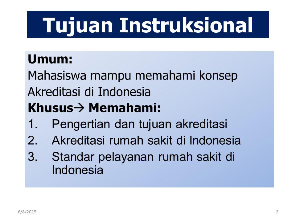 Tujuan Instruksional Umum: Mahasiswa mampu memahami konsep Akreditasi di Indonesia Khusus  Memahami: 1.Pengertian dan tujuan akreditasi 2.Akreditasi