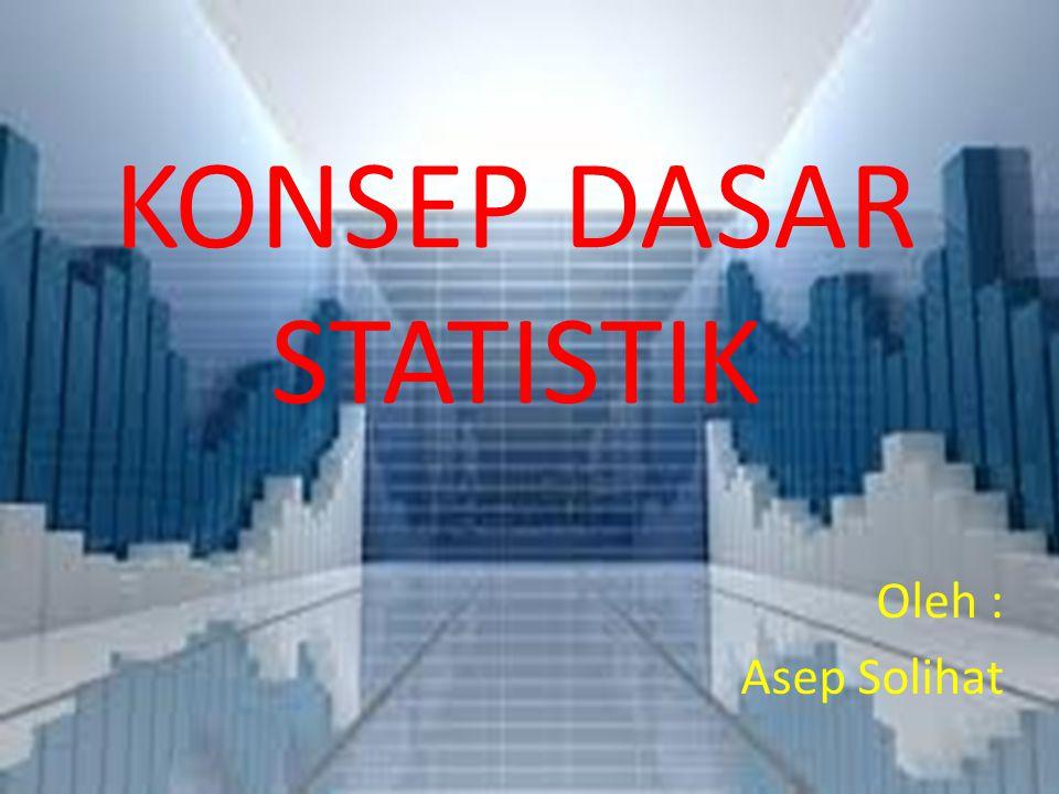 KONSEP DASAR STATISTIK Oleh : Asep Solihat