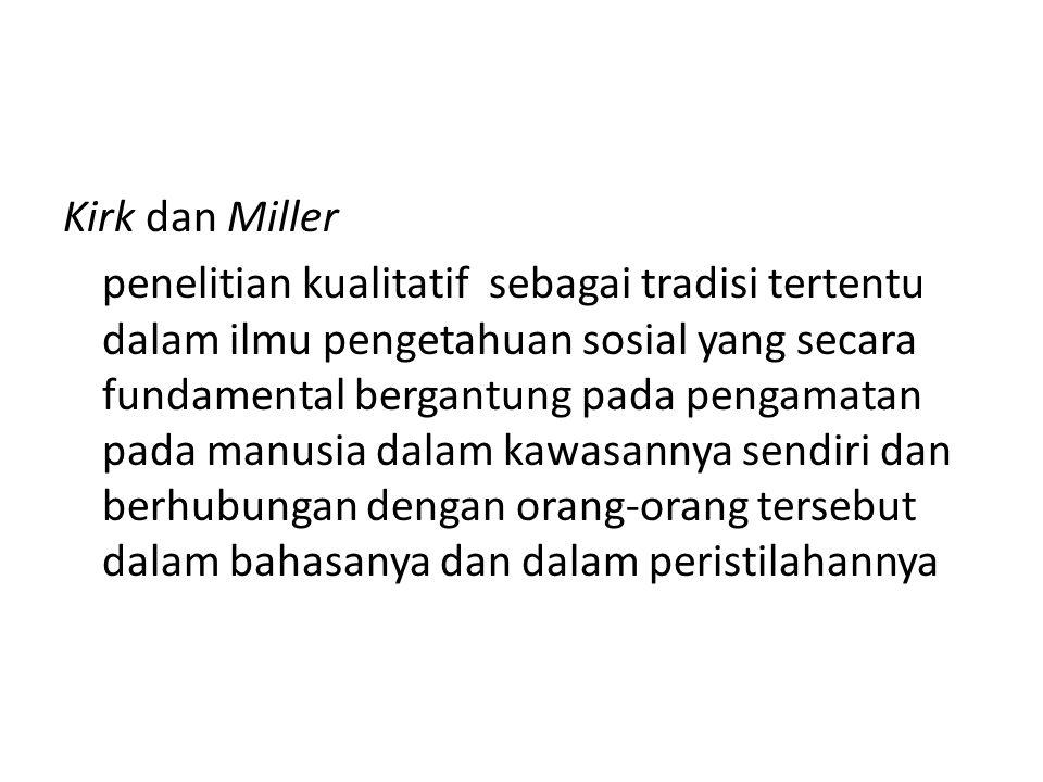 Kirk dan Miller penelitian kualitatif sebagai tradisi tertentu dalam ilmu pengetahuan sosial yang secara fundamental bergantung pada pengamatan pada m