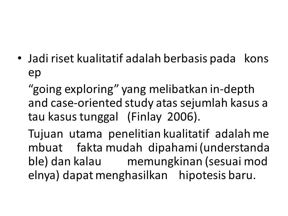 """Jadi riset kualitatif adalah berbasis pada kons ep """"going exploring"""" yang melibatkan in‐depth and case‐oriented study atas sejumlah kasus a tau kasus"""