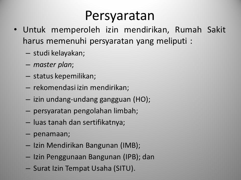 Persyaratan Untuk memperoleh izin mendirikan, Rumah Sakit harus memenuhi persyaratan yang meliputi : – studi kelayakan; – master plan; – status kepemi
