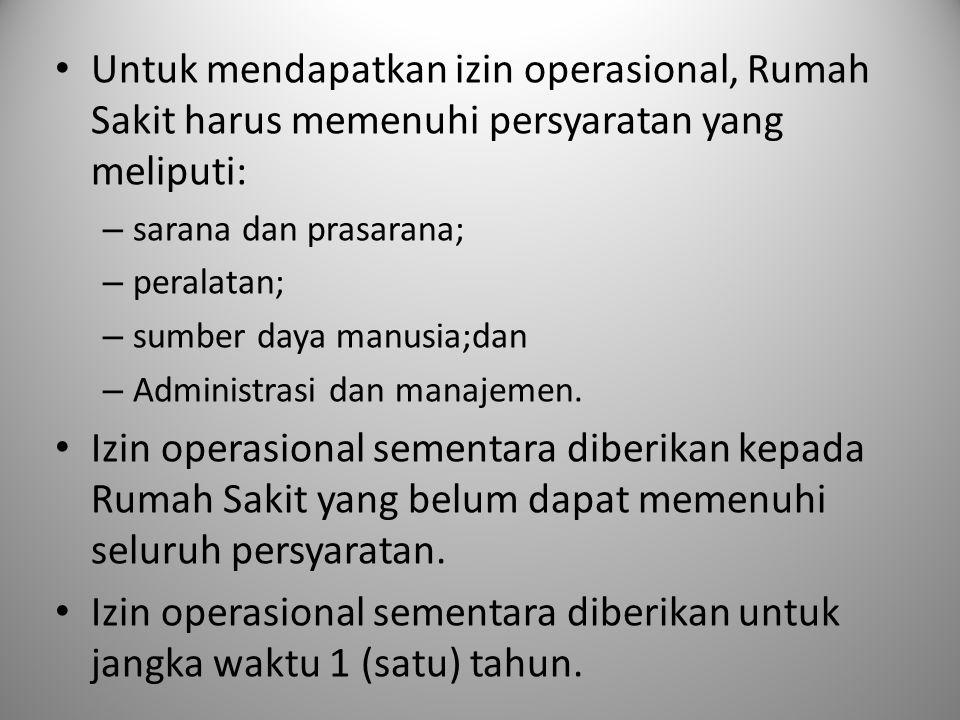 Untuk mendapatkan izin operasional, Rumah Sakit harus memenuhi persyaratan yang meliputi: – sarana dan prasarana; – peralatan; – sumber daya manusia;d