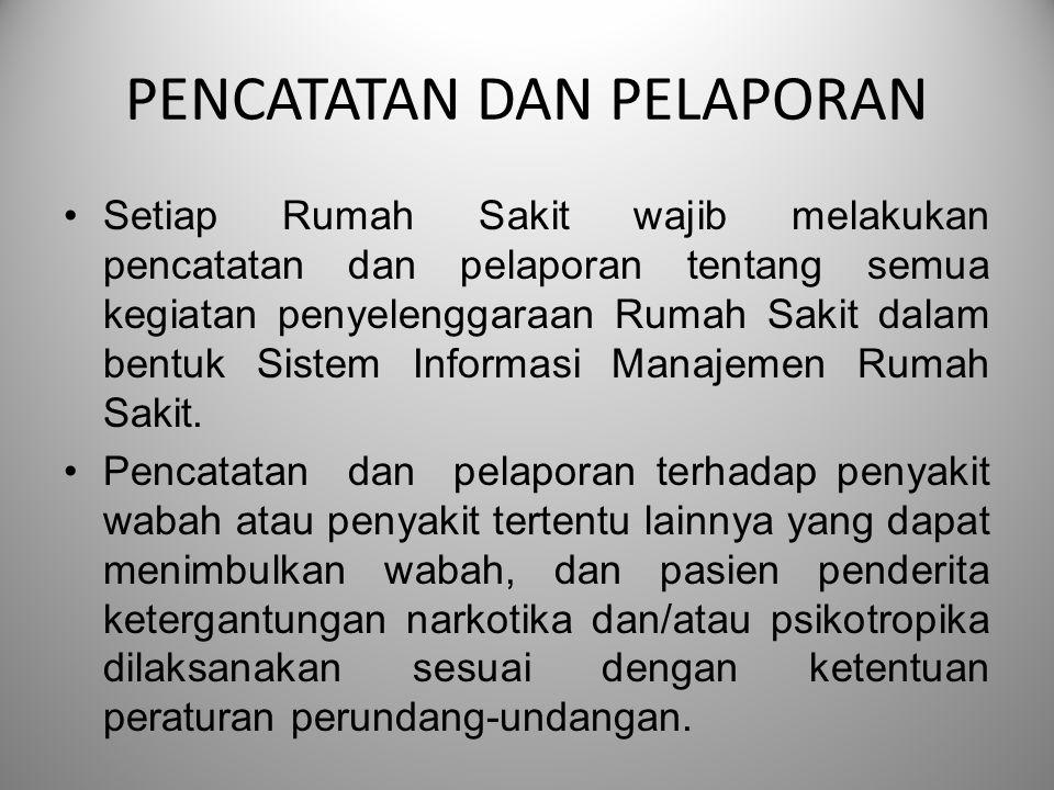 PENCATATAN DAN PELAPORAN Setiap Rumah Sakit wajib melakukan pencatatan dan pelaporan tentang semua kegiatan penyelenggaraan Rumah Sakit dalam bentuk S