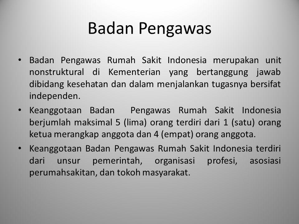 Badan Pengawas Badan Pengawas Rumah Sakit Indonesia merupakan unit nonstruktural di Kementerian yang bertanggung jawab dibidang kesehatan dan dalam me