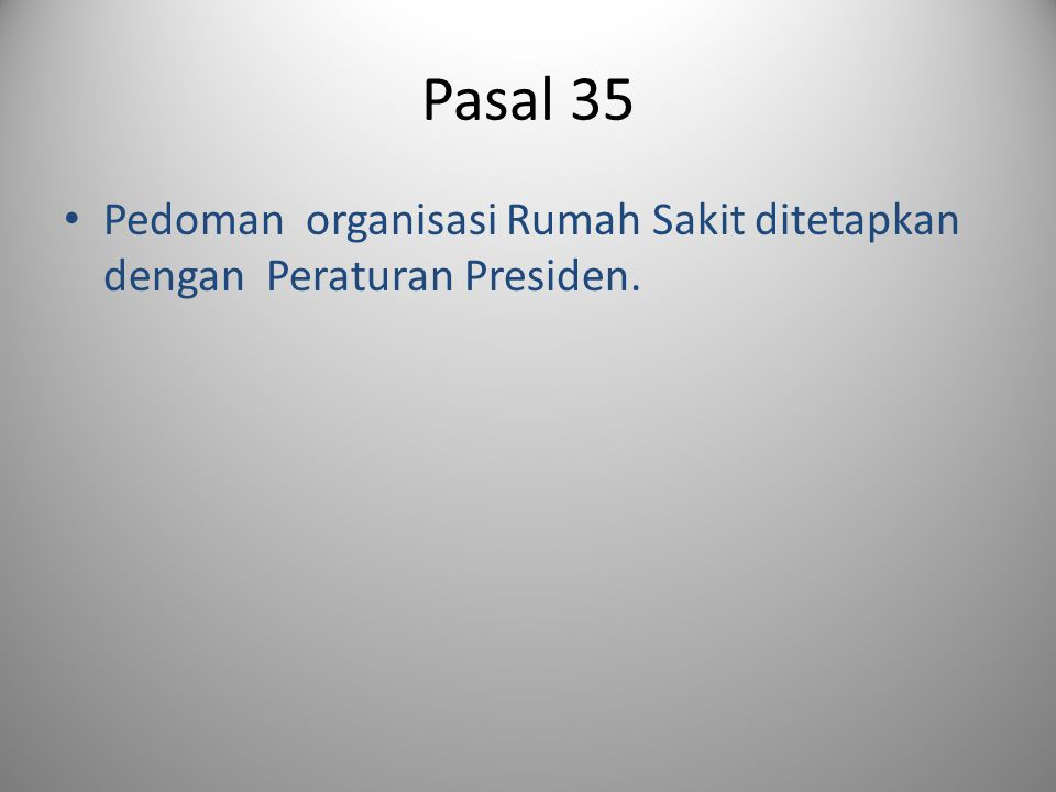 Pasal 35 Pedoman organisasi Rumah Sakit ditetapkan dengan Peraturan Presiden.